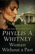 Woman Without a Past ebook by Phyllis A. Whitney