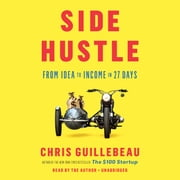 Side Hustle - From Idea to Income in 27 Days audiobook by Chris Guillebeau