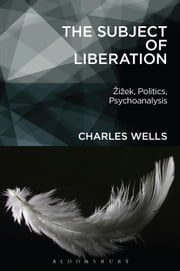The Subject of Liberation - ?i?ek, Politics, Psychoanalysis ebook by Dr. Charles Wells