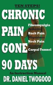 Chronic Pain Gone 90 Days ebook by Twogood, Dr. Daniel