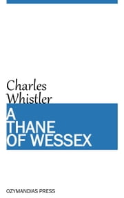 A Thane of Wessex ebook by Charles Whistler