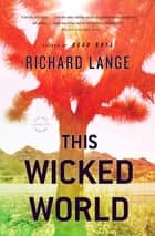 This Wicked World - A Novel ebook by Richard Lange