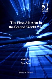 The Fleet Air Arm in the Second World War ebook by Dr Ben Jones