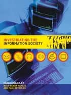 Investigating Information Society ebook by Hugh Mackay, Wendy Maples, Paul Reynolds