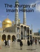 The Journey of Imam Husain ebook by Sheikh Al-Mufid