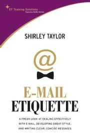 STTS-The Email Etiquettet - A Fresh look at dealing effectively with e-mail, developing great style, and writing clear, concise messages ebook by Shirley Taylor