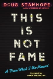"This Is Not Fame - A ""From What I Re-Memoir"" ebook by Doug Stanhope, Drew Pinsky"