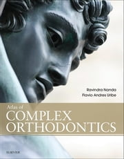 Atlas of Complex Orthodontics ebook by Ravindra Nanda,Flavio Andres Uribe