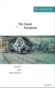 The Good European - Essays and Arguments ebook by Iain Bamforth