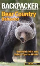 Backpacker Magazine's Bear Country Behavior - Essential Skills And Safety Tips For Hikers ebook by Bill Schneider