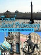 Travel Saint Petersburg, Russia: City Guide, Phrasebook, And Maps (Mobi Travel) ebook by MobileReference