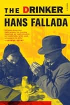 The Drinker ebook by Hans Fallada,Charlotte Lloyd,A.L. Lloyd
