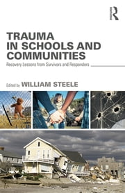 Trauma in Schools and Communities - Recovery Lessons from Survivors and Responders ebook by William Steele