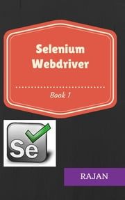 Selenium Webdriver: Book1 ebook by Rajan