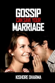Gossip Can Save Your Marriage ebook by Kishore Dharma