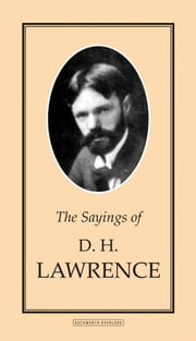 The Sayings of D. H. Lawrence ebook by D.H Lawrence