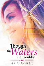 Though the Waters Be Troubled ebook by Guin Calnon