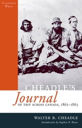 Cheadle's Journal of Trip Across Canada - 1862-1863 ebook by Walter Cheadle