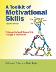 A Toolkit of Motivational Skills - Encouraging and Supporting Change in Individuals ebook by Catherine Fuller,Phil Taylor