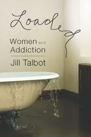 Loaded - Women and Addiction ebook by Jill Talbot