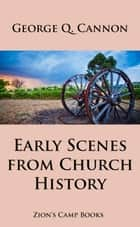 Early Scenes In Church History - The Faith-Promoting Series Book 8 ebook by George Q. Cannon