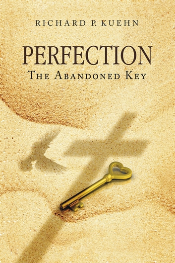 Perfection - The Abandoned Key ebook by Richard P. Kuehn