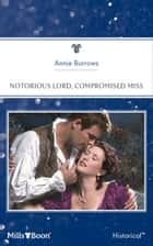 Notorious Lord, Compromised Miss ebook by Annie Burrows
