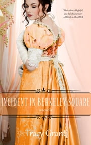 The Incident in Berkeley Square eBook by Tracy Grant