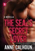 The SEAL's Secret Lover - An Alpha Ops Novella ebook by Anne Calhoun