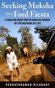 Seeking Moksha in a Ford Fiesta ebook by Venkataraman Nilakant