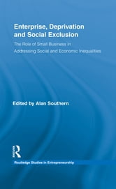 Enterprise, Deprivation and Social Exclusion - The Role of Small Business in Addressing Social and Economic Inequalities ebook by Alan Southern