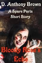 Bloody Rose's Echo ebook by D. Anthony Brown