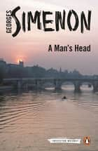 A Man's Head ebook by Georges Simenon, David Coward