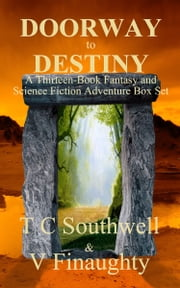 Doorway to Destiny (A Thirteen-Book Fantasy and Science Fiction Adventure Box Set) ebook by T C Southwell,Vanessa Finaughty