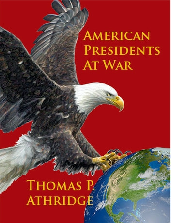 American Presidents at War ebook by Thomas P. Athridge