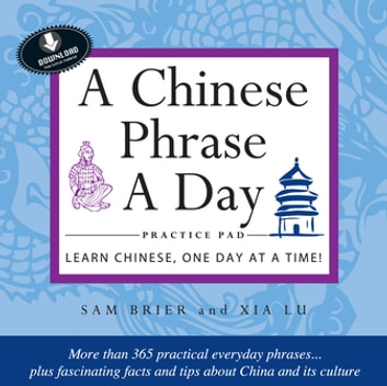 Chinese Phrase A Day Practice Volume 1 - Includes downloadable CD ebook by Sam Brier,Xia Lu