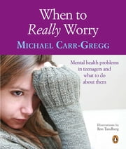 When To Really Worry ebook by Michael Carr-Gregg