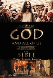 "A Story of God and All of Us Young Readers Edition - A Novel Based on the Epic TV Miniseries ""The Bible"" ebook by Roma Downey,Mark Burnett"