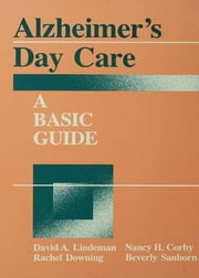 Alzheimer's Day Care - A Basic Guide ebook by David A. Linderman,Nancy H. Corby,Rachel Downing,Beverly Sanborn