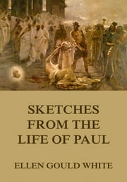 Sketches From The Life Of Paul ebook by Ellen Gould White