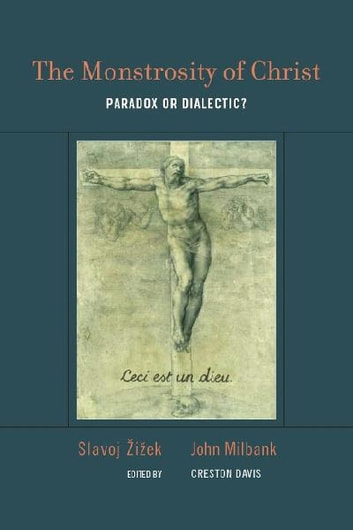 The The Monstrosity of Christ - Paradox or Dialectic? ebook by Slavoj Žižek,John Milbank,Creston Davis