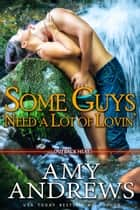 Some Guys Need a Lot of Lovin' 電子書 by Amy Andrews