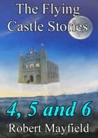 The Flying Castle Stories, 4, 5 and 6 ebook by