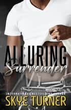Alluring Surrender - Bayou Stix, #5 ebook by Skye Turner