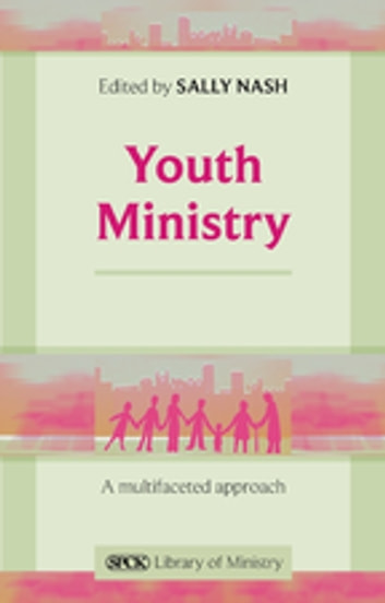 Youth Ministry - A Multifaceted Approach ebook by The Revd Dr Sally Nash