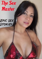 The Sex Master ebook by Epic Sex Stories
