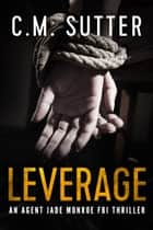 Leverage - An Agent Jade Monroe FBI Thriller Book 4 ebook by C.M. Sutter