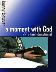 A Moment With God: A Teen Devotional ebook by Kenny Bowyer