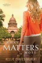 What Matters Most ebook by Kellie Coates Gilbert