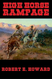High Horse Rampage ebook by Robert E. Howard
